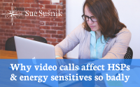 Why video calls affect HSPs and energy sensitives so badly